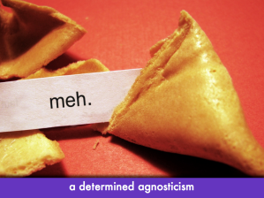 "Fortune cookie which says ""meh""; slide text: ""a determined agnosticism"""